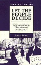 Let the People Decide : Neighborhood Organizing in America