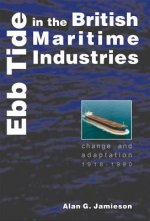 Ebb Tide in the British Maritime Industries: Change and Adaptation 1918-1990