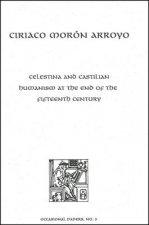 Celestina and Castilian Humanism at the End of the Fifteenth Century