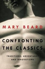 Confronting the Classics - Traditions, Adventures, and Innovations