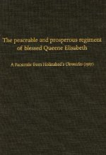 Peaceable and Prosperous Regiment of Blessed Queene Elisabeth