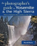 Photographer's Guide to Yosemite and the High Sierra
