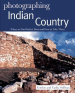 Photographing Indian Country - Where to Find Perfect Shots and How to Take Them