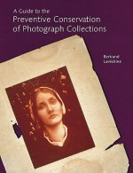 Guide to the Preventive Conservation of Photograph Collection