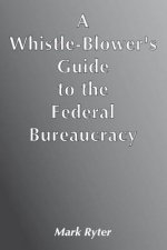 Whistle-Blower's Guide to the Federal Bureaucracy