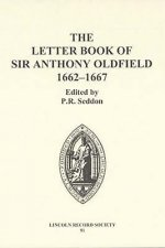 Letter Book of Sir Anthony Oldfield, 1662-1667