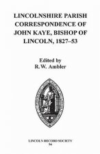 Lincolnshire Parish Correspondence of John Kaye, Bishop of Lincoln 1827-53
