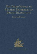 Third Voyage of Martin Frobisher to Baffin Island 1578