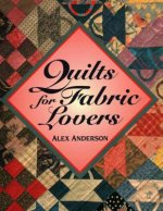 Quilts for Fabric Lovers