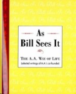 As Bill Sees it : Selected Writings of the Alcoholics Anonymous Co-Founder/B-