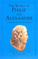 World of Phillip and Alexander. A Symposium on Greek Life and Times
