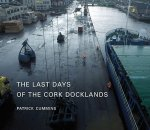 Last Days of Cork Docklands