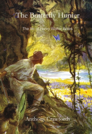 Butterfly Hunter: The Life of Henry Walter Bates