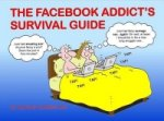 Facebook Addict's Survival Guide