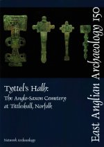 Tyttel's Halh: the Anglo-Saxon Cemetery at Tittleshall, Norfolk