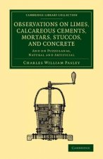 Observations on Limes, Calcareous Cements, Mortars, Stuccos, and Concrete