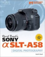 David Busch's Sony Alpha SLTt-A58 Guide to Digital Photography