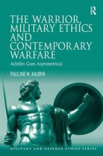 Warrior, Military Ethics and Contemporary Warfare