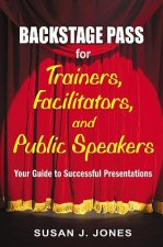 Backstage Pass for Trainers, Facilitators, and Public Speakers