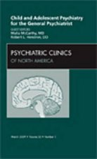 Child and Adolescent Psychiatry for the General Psychiatrist, An Issue of Psychiatric Clinics