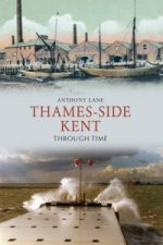 Thames-side Kent Through Time