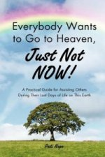 Everybody Wants to Go to Heaven, Just Not Now!