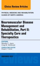 Neuromuscular Disease Management and Rehabilitation, an Issue of Physical Medicine and Rehabilitation Clinics
