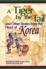 Tiger by the Tail and Other Stories from the Heart of Korea