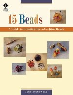 15 Beads: a Guide to Creating One of a Kind Beads