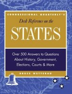 CQ's Desk Reference on the States: Over 500 Answers to Questions About the History, Government, Elections, and More
