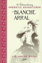 Extraordinary Operatic Adventures of Blanche Arral