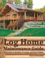 Log Home Maintenance Guide