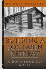 Building a Log Cabin Retreat