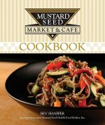 Mustard Seed Market and Cafe Natural Foods Cookbook