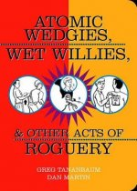 Atomic Wedgies, Wet Willies and Other Acts of Roguery