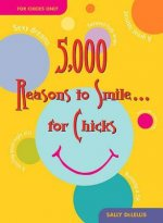 5,000 Reasons to Smile... for Chicks