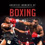 Greatest Moments in Boxing