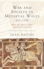 War and Society in Medieval Wales 633-1283