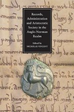 Records, Administration and Aristocratic Society in the Anglo-Norman Realm