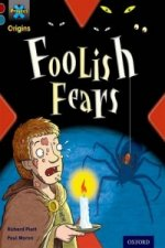 Project X Origins: Dark Red+ Book Band, Oxford Level 19: Fears and Frights: Foolish Fears