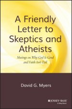 Friendly Letter to Skeptics and Atheists