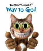 Twisted Whiskers: Way to Go!