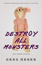 Destroy All Monsters, and Other Stories