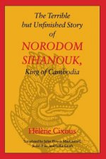 Terrible But Unfinished Story of Norodom Sihanouk, King of Cambodia