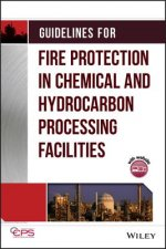 Guidelines for Fire Protection in Chemical, Petrochemical, and Hydrocarbon Processing Facilities