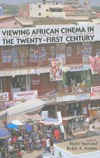 Viewing African Cinema in the Twenty-first Century: Art Films and the Nollywood Video Revolution