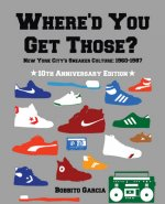 Where'd You Get Those? 10th Anniversary Edition - New York City's Sneaker Culture
