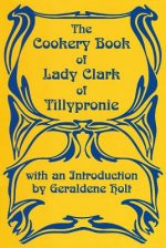 Cookery Book of Lady Clark of Tillypronie