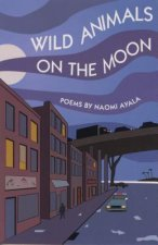 Wild Animals on the Moon and Other Poems