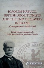 Joaquim Nabuco, British Abolitionists, and the End of Slavery in Brazil